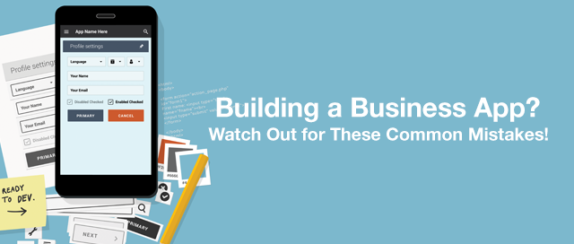 Building a Business App? Watch Out For These Common Mistakes!