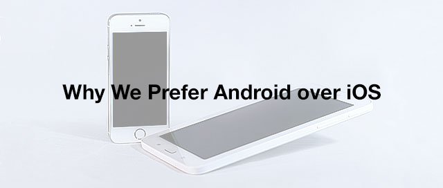 why-we-prefer-android-over-ios.jpg